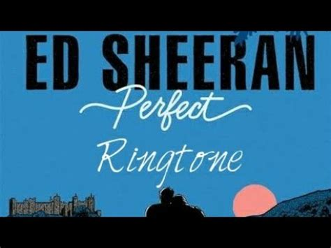 ed sheeran perfect hq ed sheeran perfect ringtone electrified tunes youtube