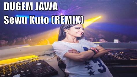 download mp3 dj una remix sewu kuto remix dj una youtube