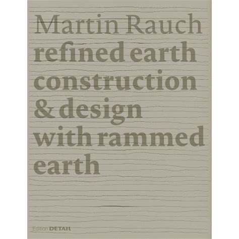 rammed earth books martin rauch refined earth construction design of
