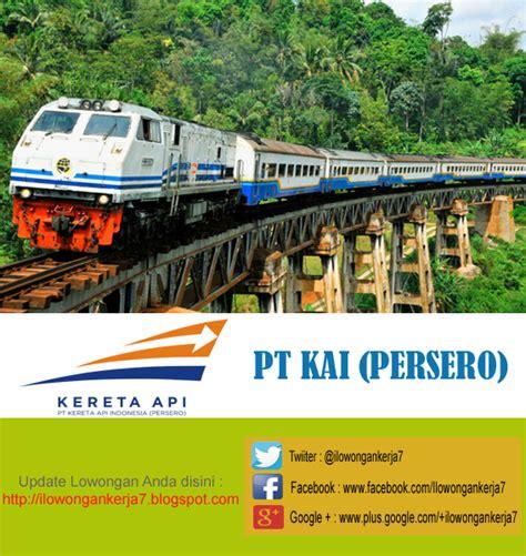 lowongan kerja smk pt kereta api indonesia persero terbaru lowongan kerja d3 s1 pt kereta api indonesia persero
