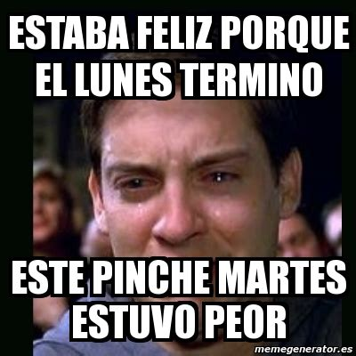 imagenes de lunes chuscas meme crying peter parker estaba feliz porque el lunes