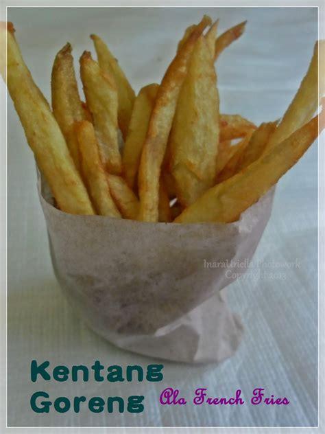 cara membuat kentang goreng french fries my journey kentang goreng ala french fries