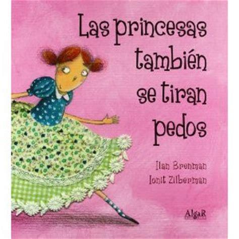 libro las princesas tambin se quot las princesas tambi 233 n se tiran pedos quot o las intimidades de la realeza voces de las dos orillas