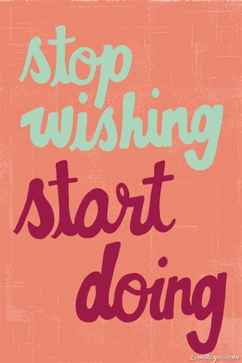 Start Doing stop wishing start doing pictures photos and images