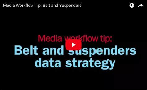 media workflow media workflow tip belt and suspenders protradecraft