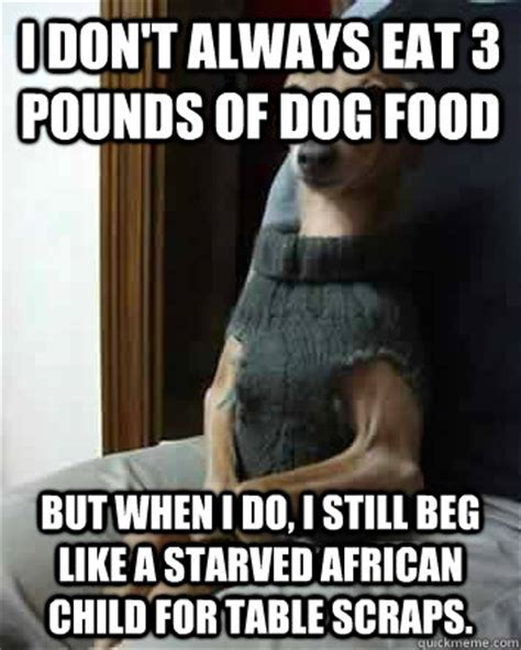 Dog Food Meme - i don t always eat 3 pounds of dog food but when i do i