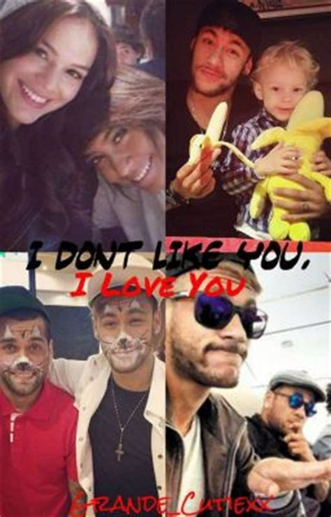 i don t like you i love you neymar jr fanfic wattpad