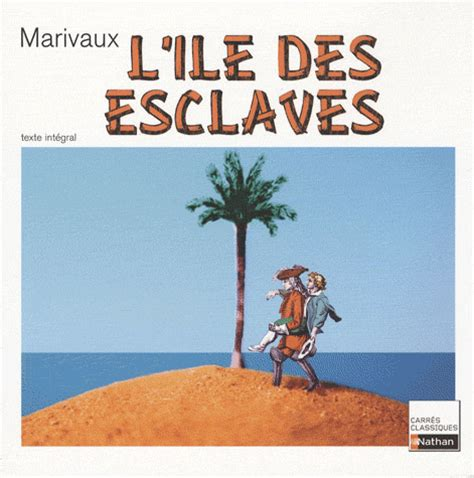 Resume L Ile Des Esclaves by En Lisant En 233 Crivant 187 L 238 Le Des Esclaves