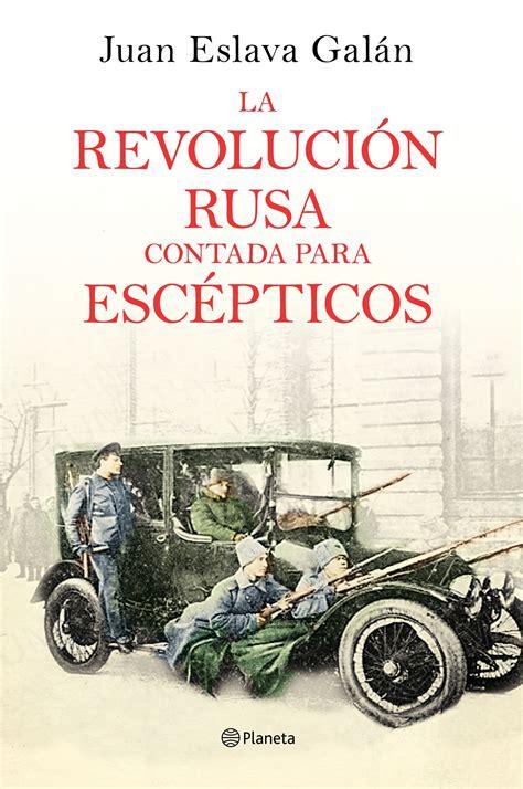 la revolucin rusa contada para escpticos juan eslava galn ebook 9788408170853