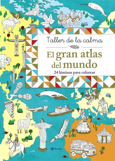 libro atlas del mundo taller de la calma el gran atlas del mundo vv aa libro en papel 9788469620861