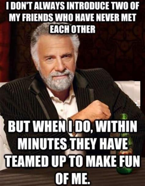 Best Most Interesting Man In The World Meme - sigh