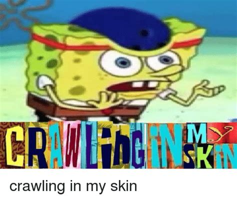 Crawling In My Skin Meme - erinein crawling in my skin dank meme on sizzle