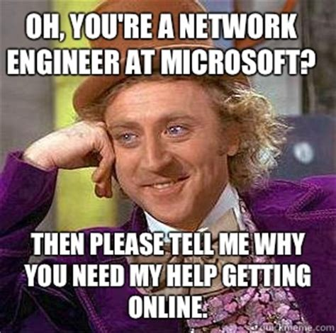 Network Engineer Meme - oh you re a network engineer at microsoft then please
