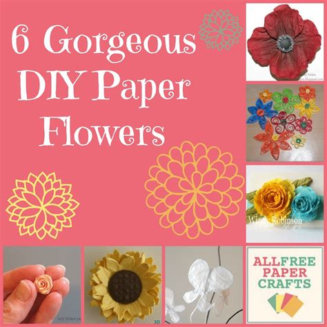 all paper crafts 6 gorgeous diy paper flowers allfreepapercrafts
