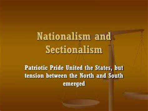 nationalism and sectionalism ppt nationalism vs sectionalism powerpoint presentation