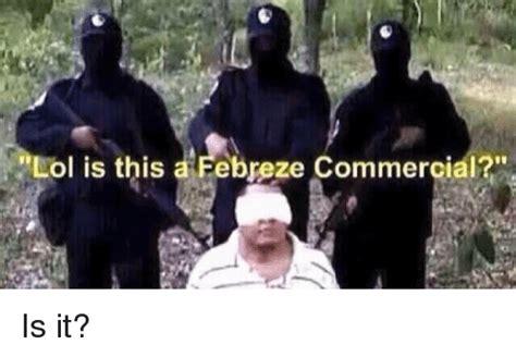 Febreze Meme - lol is this a febreze commercial is it meme on sizzle