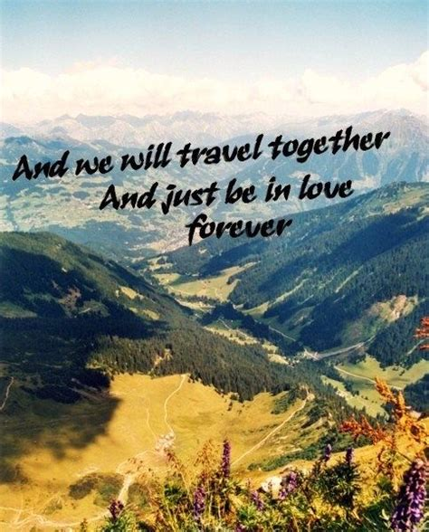 Travel Together quot and we will travel together and just be in forever