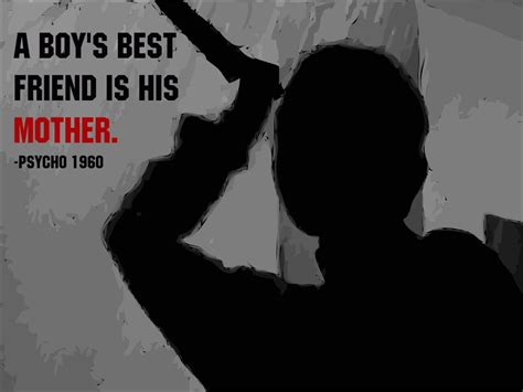 a boy and his quotes a boy s best friend is his psycho 1960