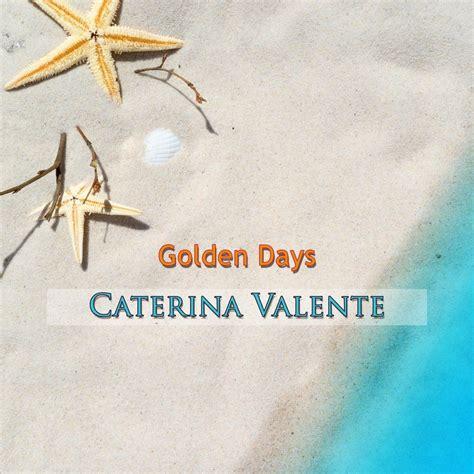 caterina valente sait on jamais golden days caterina valente mp3 buy full tracklist