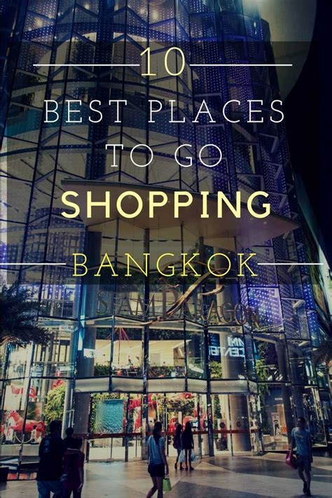 best shopping 10 great places to go shopping in bangkok