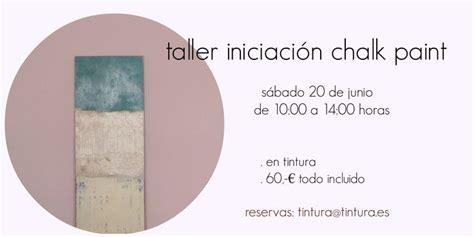 autentico chalk paint en madrid 41 best cursos y talleres en tintura images on