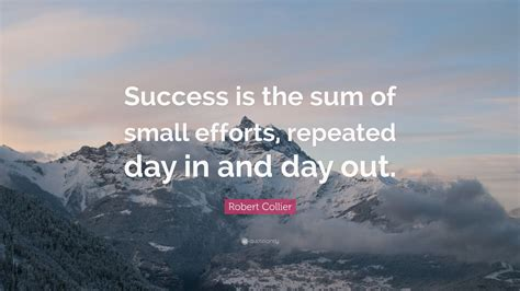 robert collier quote success   sum  small efforts repeated day   day