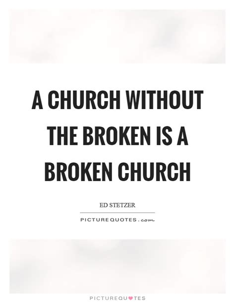Broken Serving Broken Part 1 Church At by 211 Church Quotes By Quotesurf