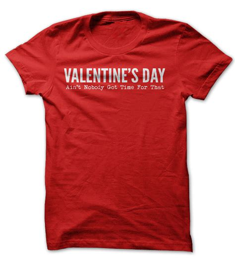 shirts for valentines day aint nobody got time for that shirts 20 discount on all