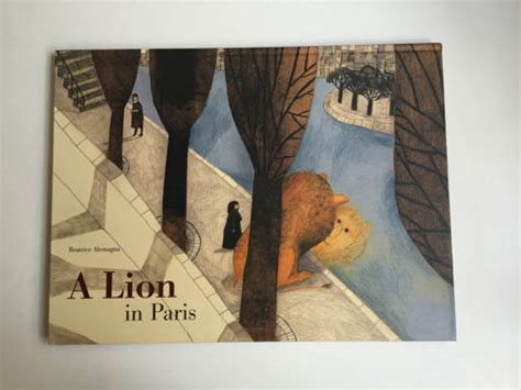 a lion in paris book review a lion in paris by beatrice alemagna parka blogs