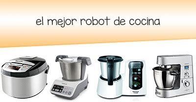 cual es el mejor robot de cocina 191 cu 225 l es el mejor robot de cocina agosto 2018