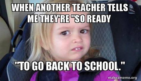 Teacher Back To School Meme - 10 memes that capture how teachers feel about heading back
