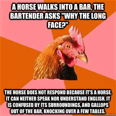 a horse walks into 1910702935 a horse walks into a bar the bartender asks quot why the long face quot the horse does not respond