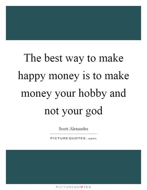 best way make money the best way to make happy money is to make money your