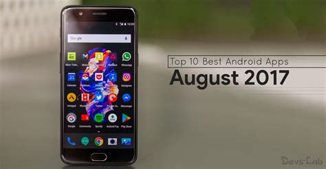 best android apps top 10 top 10 best android apps you must try out in august 2017
