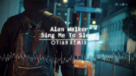 alan walker sing me to sleep alan walker sing me to sleep otiah remix youtube