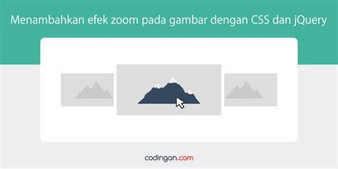 membuat zoom image dengan javascript menambahkan efek zoom pada gambar dengan css dan jquery