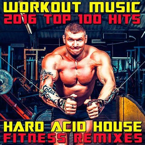 best house music to workout to workout music 2016 top 100 hits hard acid house fitness remixes cd1 workout