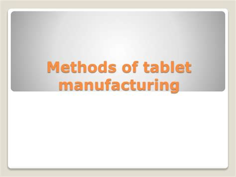 tablet mfg layout ppt presentation ppt methods of tablet manufacturing powerpoint