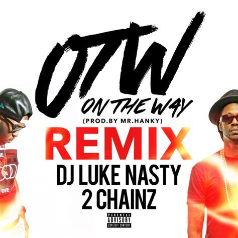 download mp3 dj luke nasty might be dj luke nasty ft 2 chainz otw remix mp3 video download