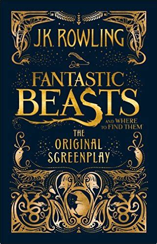 fantastic beasts and where to find them the illustrated collector s edition harry potter books fantastic beasts and where to find them the original