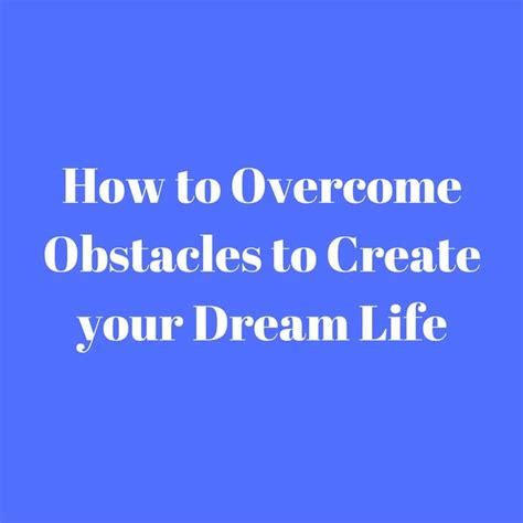 design your dream how to overcome obstacles to create your dream life