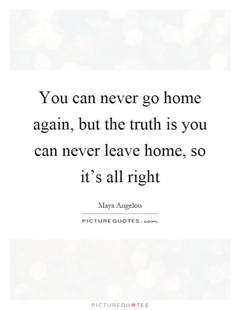 you can never go home again but the is you can