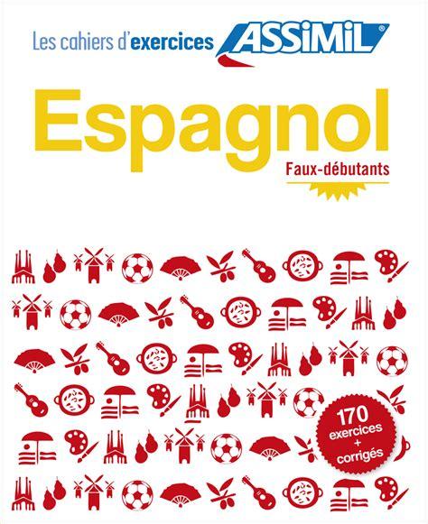 espagnol cahier dactivits pour 2729864814 cahier d exercices espagnol apprendre l espagnol assimil