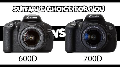 canon 600d canon 600d vs 700d the suitable choice for you