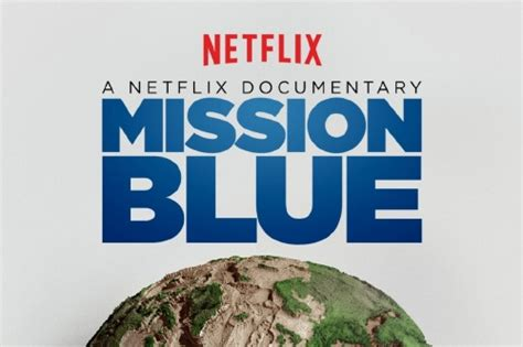 blue netflix mission blue coming to netflix