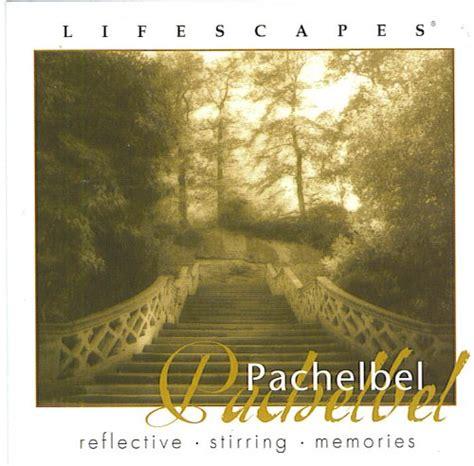 release lifescapes pachelbel by johann pachelbel