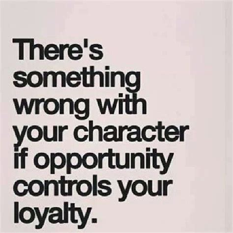 loyalty quotes opportunity controls your loyalty pictures photos and images for