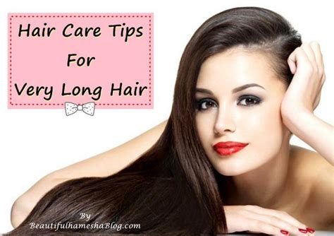 how to care for long hair hair care tips for very long hair