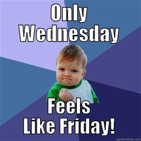 wednesday feels  friday quickmeme