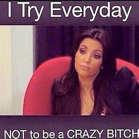 Crazy Bitch Meme - kim kardashian meme crazy bitch on we heart it